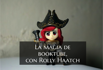 Booktube, con Rolly Haatch
